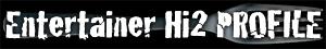 Entertainer Hi2 PROFILE